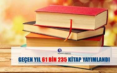 GEÇEN YIL 61 BİN 235 KİTAP YAYIMLANDI