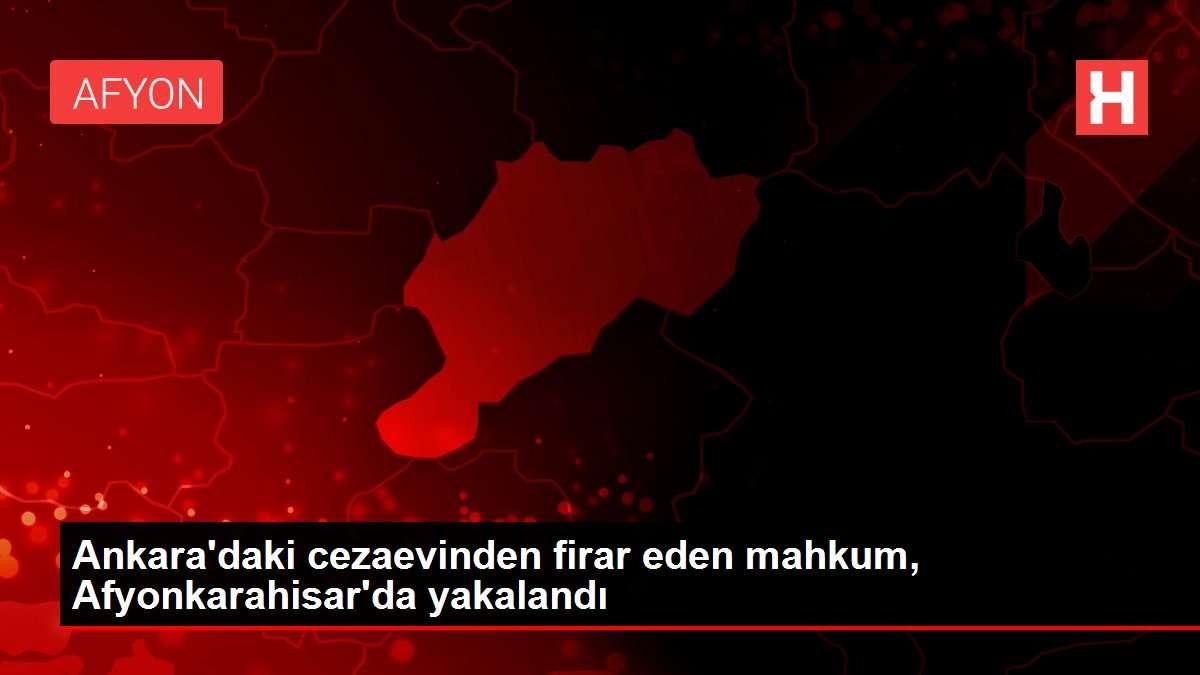 Ankara daki cezaevinden firar eden mahkum, Afyonkarahisar da yakalandı