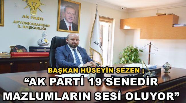 """""""AK Parti 19 yıldır mazlumların sesi oluyor"""""""